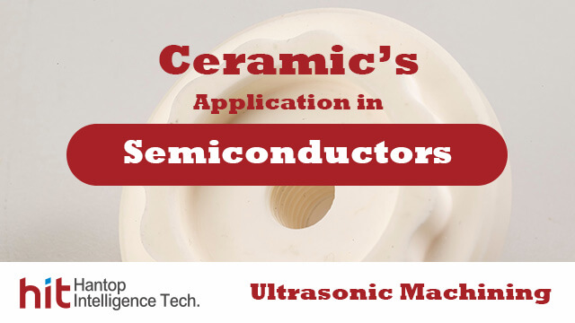 Ceramic Applications in Semiconductor-Hantop Intelligence Tech.