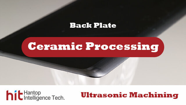 Ceramic back plate introduction -Hantop Intelligence Tech.